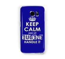 Keep Calm And Let Eugene Handle It Samsung Galaxy Case/Skin