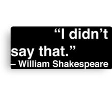 """I didn't say that."" - William Shakespeare (White Text) Canvas Print"