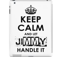 Keep Calm And Let Jimmy Handle It iPad Case/Skin