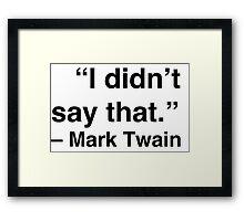 """I didn't say that."" - Mark Twain Framed Print"