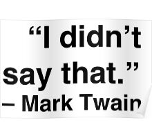 """I didn't say that."" - Mark Twain Poster"