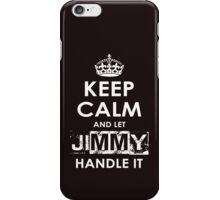 Keep Calm And Let Jimmy Handle It iPhone Case/Skin