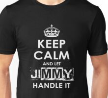 Keep Calm And Let Jimmy Handle It Unisex T-Shirt