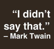 """I didn't say that."" - Mark Twain (White Text) by Nicole Petegorsky"