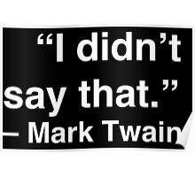 """""""I didn't say that."""" - Mark Twain (White Text) Poster"""