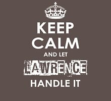 Keep Calm And Let Lawrence Handle It Unisex T-Shirt