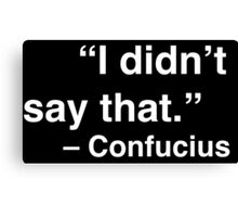 """I didn't say that."" - Confucius (White Text) Canvas Print"