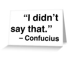 """I didn't say that."" - Confucius Greeting Card"
