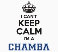 I cant keep calm Im a CHAMBA by icant