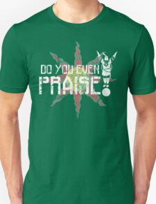 Do You Even Praise? T-Shirt