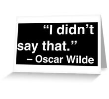 """I didn't say that."" - Oscar Wilde (White Text) Greeting Card"