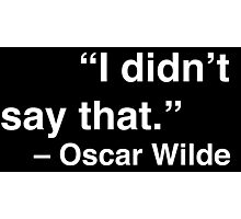 """""""I didn't say that."""" - Oscar Wilde (White Text) Photographic Print"""