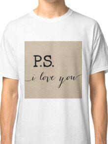 P.S. I love you in Burlap Classic T-Shirt