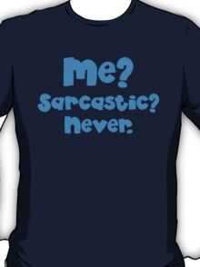 Me Sarcastic? Never! blue T-Shirt