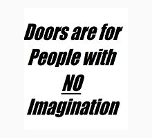 Doors are for people with no imagination T-Shirt