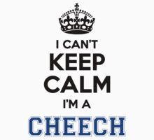 I cant keep calm Im a CHEECH by icant