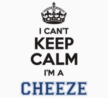 I cant keep calm Im a CHEEZE by icant