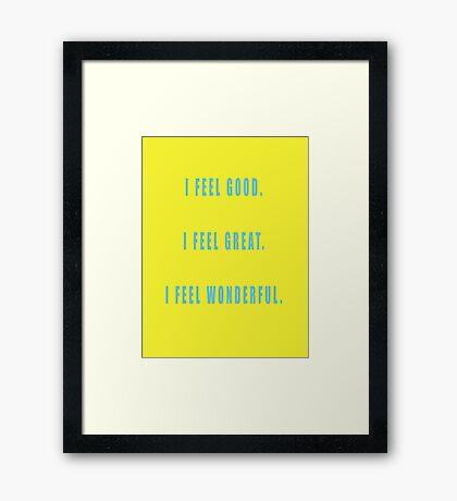 I feel good. I feel great. I feel wonderful. Framed Print