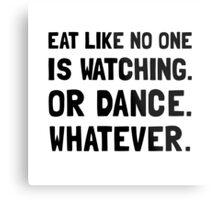 Eat Like No One Is Watching Metal Print