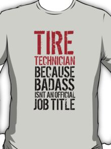 Funny 'Tire Technician because Badass Isn't an Official Job Title' Tshirt, Accessories and Gifts T-Shirt