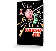 CRUSH'N IT! Greeting Card