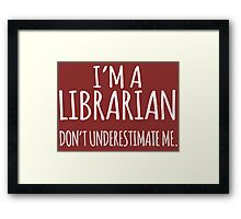 Cool 'I'm a Librarian. Don't Underestimate Me.' T-shirts, Hoodies, Accessories and Gifts Framed Print