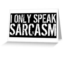Must-Have 'I Only Speak Sarcasm' T-shirts, Hoodies, Accessories and Gifts Greeting Card