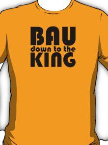 Bau Down to the King T-Shirt