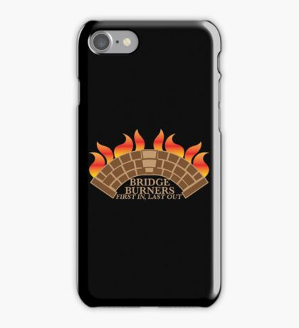 Bridgeburners first in last out with a burning bridge iPhone Case/Skin