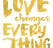 Love Changes Everything - V2 by noondaydesign