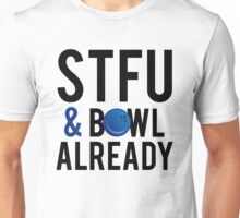 STFU And Bowl Already Tshirt Unisex T-Shirt