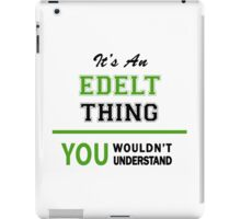 It's an EDELT thing, you wouldn't understand !! iPad Case/Skin
