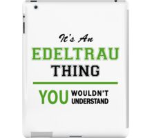 It's an EDELTRAU thing, you wouldn't understand !! iPad Case/Skin