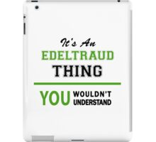 It's an EDELTRAUD thing, you wouldn't understand !! iPad Case/Skin