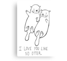 I Love You Like No Otter Canvas Print
