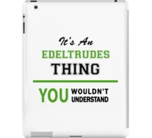 It's an EDELTRUDES thing, you wouldn't understand !! iPad Case/Skin