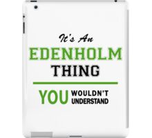It's an EDENHOLM thing, you wouldn't understand !! iPad Case/Skin