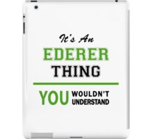 It's an EDERER thing, you wouldn't understand !! iPad Case/Skin