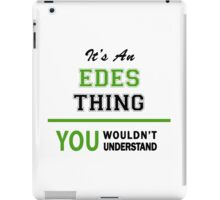 It's an EDES thing, you wouldn't understand !! iPad Case/Skin