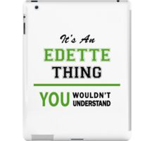 It's an EDETTE thing, you wouldn't understand !! iPad Case/Skin