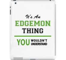 It's an EDGEMON thing, you wouldn't understand !! iPad Case/Skin