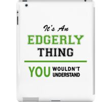 It's an EDGERLY thing, you wouldn't understand !! iPad Case/Skin