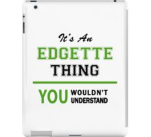 It's an EDGETTE thing, you wouldn't understand !! iPad Case/Skin