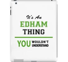 It's an EDHAM thing, you wouldn't understand !! iPad Case/Skin