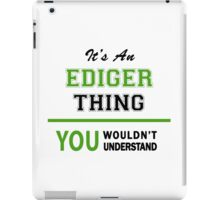 It's an EDIGER thing, you wouldn't understand !! iPad Case/Skin