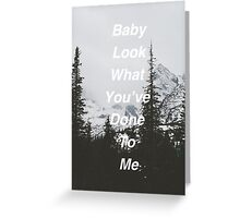 Baby Look What You've Done To Me  Greeting Card