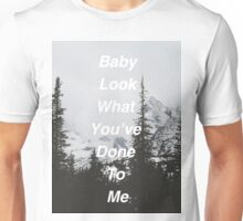 Baby Look What You've Done To Me  Unisex T-Shirt