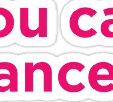 Trust me, you can dance. Sticker