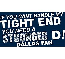 If You Can't Handle My Tight End You Need a Stronger D - Dallas Fan Tshirt & Hoodies Photographic Print