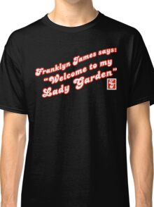 Franklyn James says lady garden (red) Classic T-Shirt